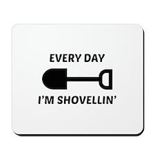 Every Day I'm Shovellin' Mousepad