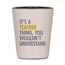 Its A Teacher Thing Shot Glass