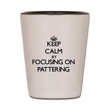 Keep Calm by focusing on Pattering Shot Glass