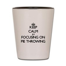 Keep Calm by focusing on Pie Throwing Shot Glass