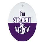 I'm Straight, Not Narrow (Yule Ornament)