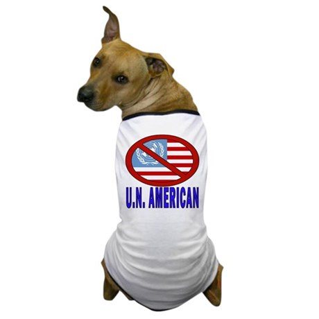 UnAmerican (NO to the U.N.) Dog T-Shirt