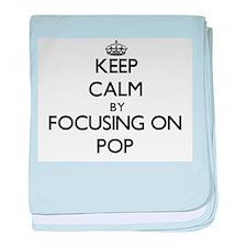 Keep Calm by focusing on Pop baby blanket