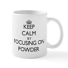 Keep Calm by focusing on Powder Mugs
