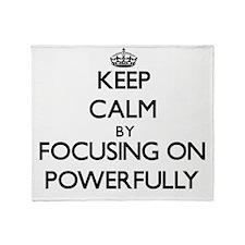 Keep Calm by focusing on Powerfully Throw Blanket