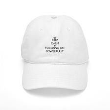 Keep Calm by focusing on Powerfully Baseball Cap