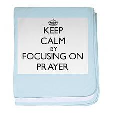 Keep Calm by focusing on Prayer baby blanket