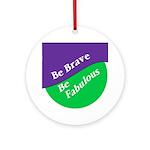 Be Brave, Be Fabulous (Yule Ornament)