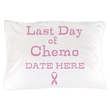 Last Day of Chemo Pillow Case