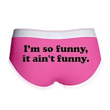 I'm so funny, it ain't funny. Women's Boy Brief