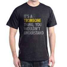 Its A Trombone Thing T-Shirt