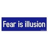 fear is illusion Bumper Bumper Sticker