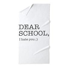 Dear school I hate you Beach Towel