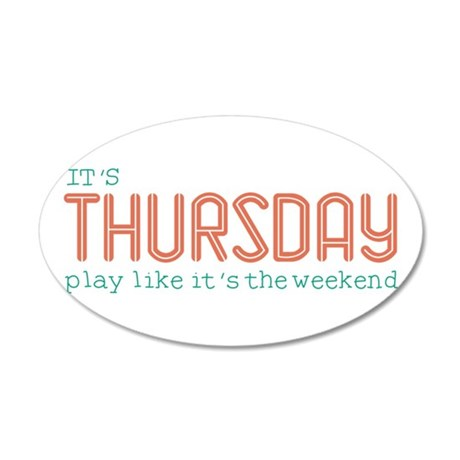 Thursday Like Weekend Wall Decal