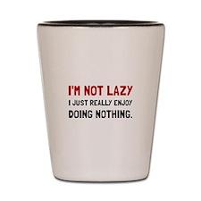 I Am Not Lazy Shot Glass