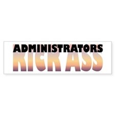 Administrators Kick Ass Bumper Bumper Sticker