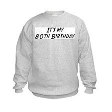 Its my 80th Birthday Sweatshirt