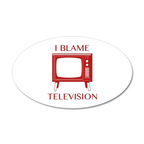 I Blame Television 22x14 Oval Wall Peel