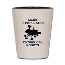 Mars Is Populated Entirely By Robots Shot Glass