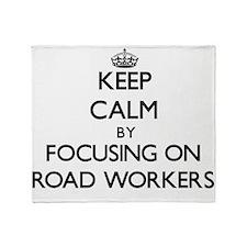 Keep Calm by focusing on Road Worker Throw Blanket