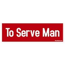 To Serve Man Bumper Bumper Sticker
