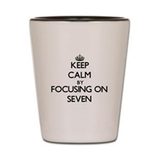 Keep Calm by focusing on Seven Shot Glass