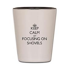 Keep Calm by focusing on Shovels Shot Glass