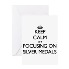 Keep Calm by focusing on Silver Med Greeting Cards