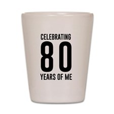 Celebrating 80 Years of Me Shot Glass