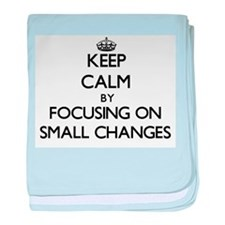Keep Calm by focusing on Small Change baby blanket