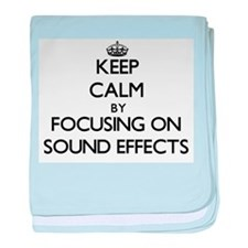 Keep Calm by focusing on Sound Effect baby blanket
