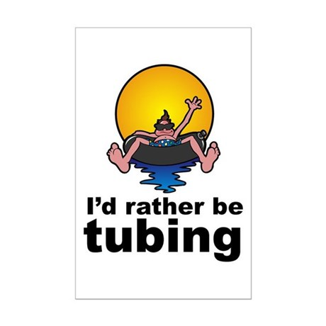 I'd Rather be tubing River Sport Mini Poster Print