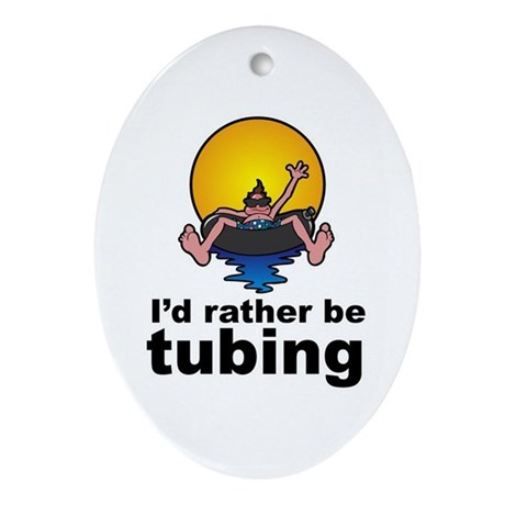 I'd Rather be tubing River Sport Oval Ornament