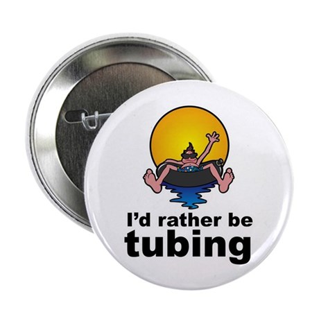 "I'd Rather be tubing River Sport 2.25"" Button (100"