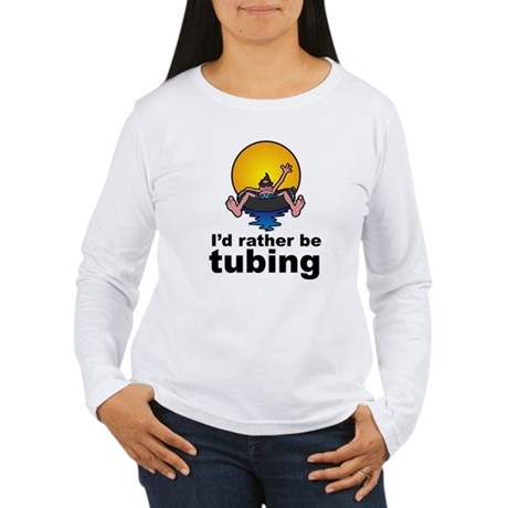 I'd Rather be tubing River Sport Women's Long Slee