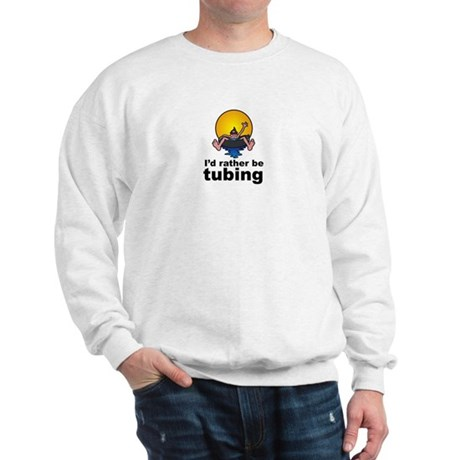 I'd Rather be tubing River Sport Sweatshirt