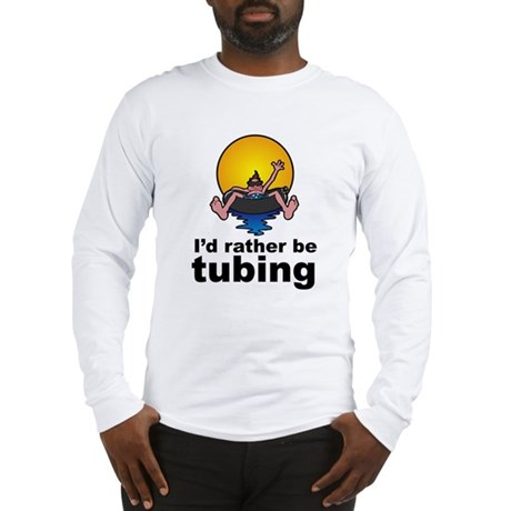 I'd Rather be tubing River Sport Long Sleeve T-Shi