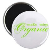 "Make Mine Organic 2.25"" Magnet (10 pack)"