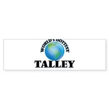 World's hottest Talley Bumper Bumper Sticker