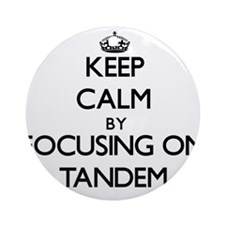 Keep Calm by focusing on Tandem Ornament (Round)