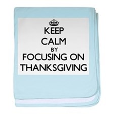 Keep Calm by focusing on Thanksgiving baby blanket