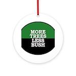 More Trees Less Bush (Tree Ornament)