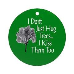 I Hug and Kiss Trees (Christmas Ornament)