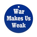 War Makes Us Weak (Holiday Ornament)