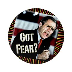Bush: Got Fear? (Christmas Tree Ornament)