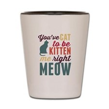 Cat to Be Kitten Me Shot Glass