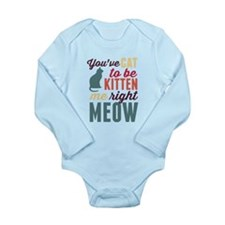 Cat to Be Kitten Me Long Sleeve Infant Bodysuit