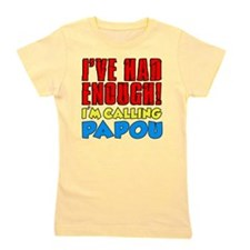 Had Enough Calling Papou Girl's Tee