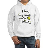 """I don't buy what your selling"" Hoodie"