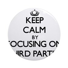 Keep Calm by focusing on Third Pa Ornament (Round)